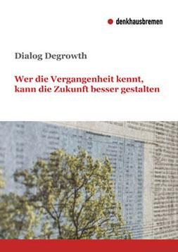 Publikationscover: Dialog Degrowth - Wer die Vergangenheit kennt, kann die Zukunft besser gestalten. Ein Baum vor einem Hintergrund aus Tabllen und Zeitungsartikeln.
