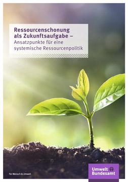 """Publikationscover. In einem hellen Feld befindet sich der Titel """"Ressourcenschonung als Zukunftsaufgabe - Ansatzpunkte für eine systemische Ressourcenpolitik"""". Unten findet sich Erde aus der ein Pflanzenkeim wächst."""