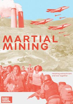 """Publikationscover: im Hintergrund befindet sich in einem hellen Braunton ein Tagebau und eine Steinhalde. Davor in rot gehalten sind Schornsteine einer Fabrik, Militär-Jets, Soldaten und eine Gruppe protestierenden Aktivisten, sowie der Titel """"Martial Mining""""."""